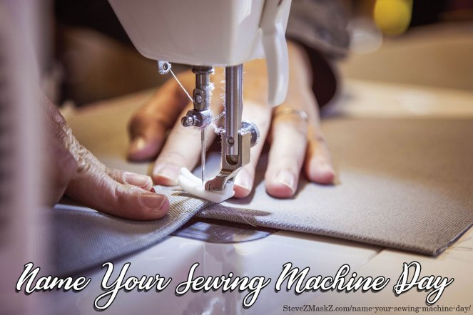 Name Your Sewing Machine Day - A day set aside each year to name your sewing machine if you haven't already done so. #NameYourSewingMachineDay