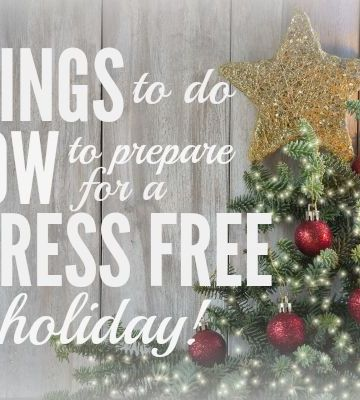 Things to do now to prepare for a stress free holiday