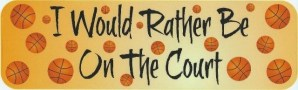 I Would Rather Be on the Court Bumper Sticker