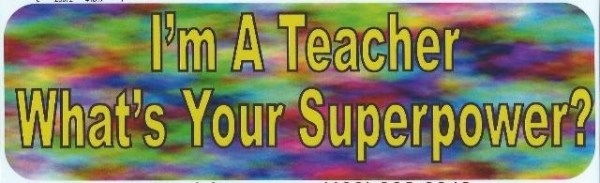 I'm a Teacher What's Your Superpower Bumper Sticker