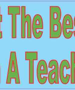 I Bring out the Best I Am a Teacher Vinyl Sticker