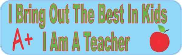 I Bring out the Best I Am a Teacher Magnet