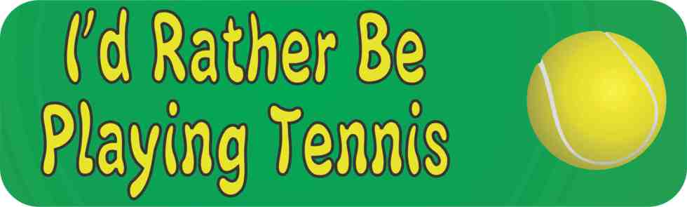 I'd Rather Be Playing Tennis Bumper Sticker
