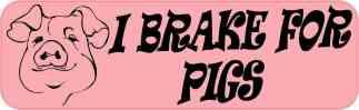 I Brake for Pigs Bumper Sticker