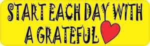 Start Each Day with a Grateful Heart Bumper Sticker
