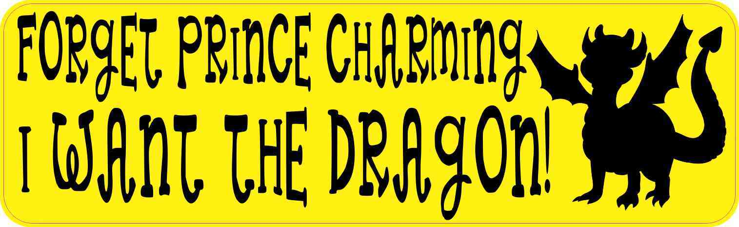 Forget Prince Charming I Want the Dragon Bumper Sticker