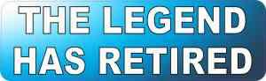 The Legend Has Retired Bumper Sticker