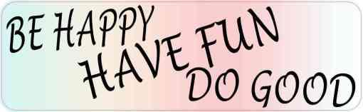 Be Happy Have Fun Do Good Sticker