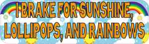 I Brake for Sunshine Lollipops and Rainbows Bumper Sticker