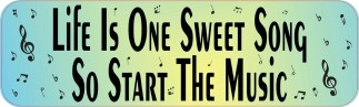 Life Is One Sweet Song Bumper Sticker