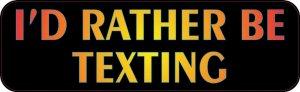 I'd Rather Be Texting Bumper Sticker