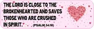 Psalm 34:18 Bumper Sticker