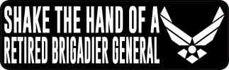 Shake the Hand of a Retired Brigadier General Bumper Sticker