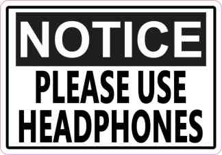 Notice Please Use Headphones Sticker