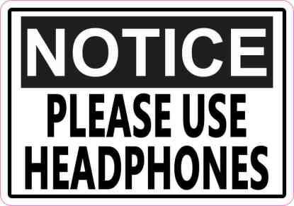 Notice Please Use Headphones Sticker