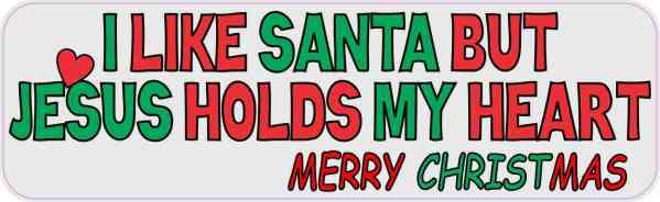 I Like Santa but Jesus Holds My Heart Bumper Sticker