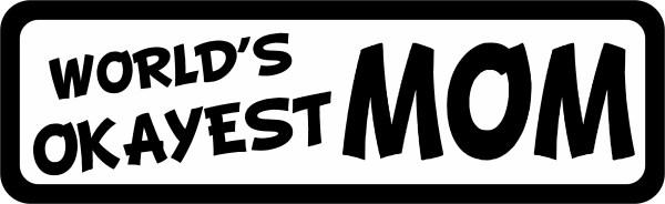 World's Okayest Mom Bumper Sticker