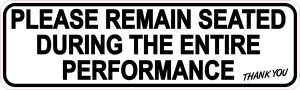 Remain Seated During Entire Performance Sticker