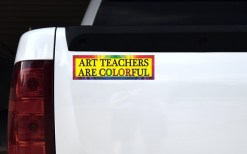 Art Teachers Are Colorful Bumper Sticker