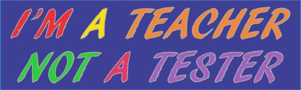 I'm a Teacher Not a Tester Magnet