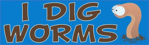I Dig Worms Bumper Sticker