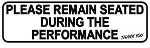 Remain Seated During Performance Sticker
