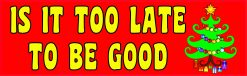 Is It Too Late to Be Good Vinyl Sticker