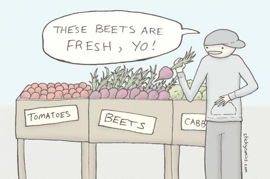 """""""We got the beet!"""""""