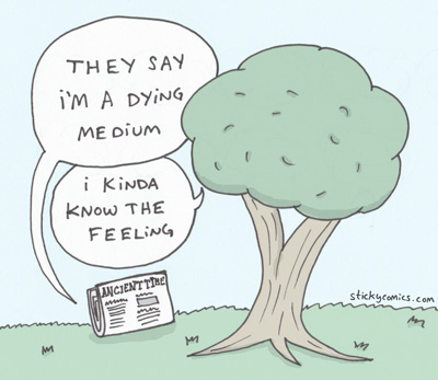 newspapers are a dying medium, and you are reading a webcomic