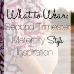 What to Wear: Second Trimester Maternity Style Inspiration