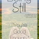 Being Still | You're MORE Than Good Enough