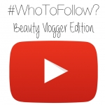 #WhoToFollow – Beauty Vloggers!