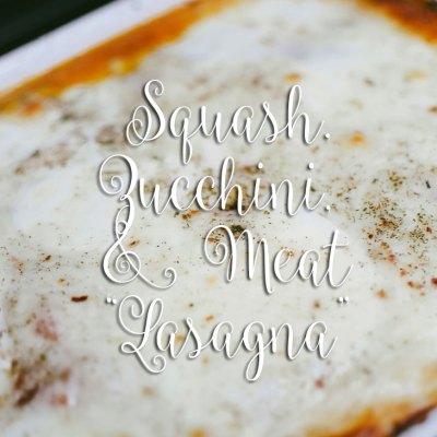 "RECIPE | Low-Carb Squash, Zucchini, & Meat ""Lasagna"""