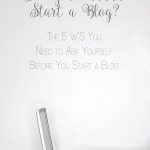 """The 5 W'S You Need to Ask Yourself Before You Start 