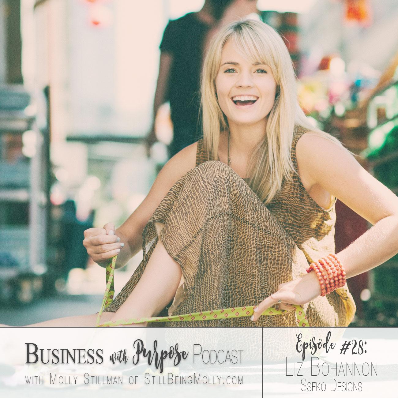 EP. 28: Liz Bohannon, Founder of Sseko Designs