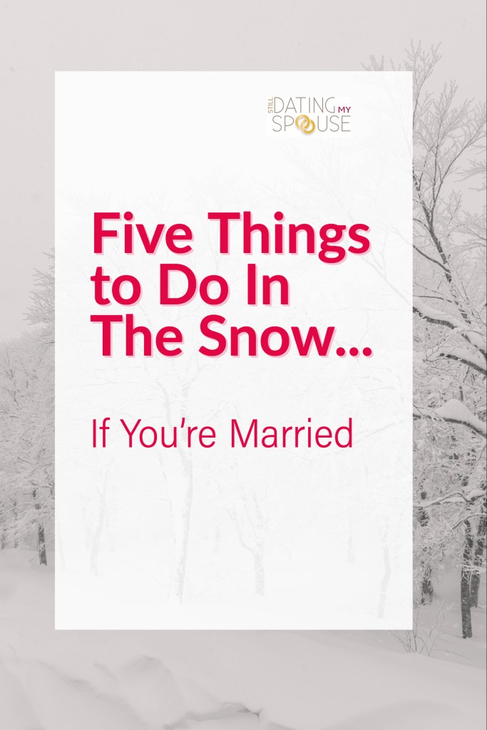 Five Things to do in the Snow, if You're Married