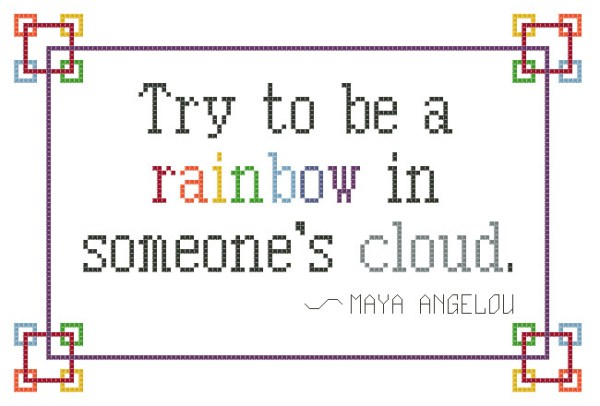 preview of pattern, Maya Angelou's quote: Try to be a rainbow in someone's cloud.