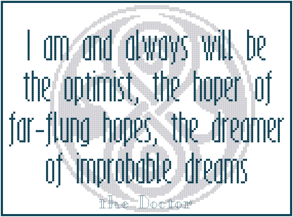 """I am and always will be the optimist, the hoper of far-flung hopes, the dreamer of improbable dreams."" - The Doctor (charted as cross stitch pattern with the Seal of Gallifrey behind the quote)"