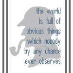 Sherlock Holmes Silhouette and Quote: The world is full of obvious things which nobody by any chance ever observes.