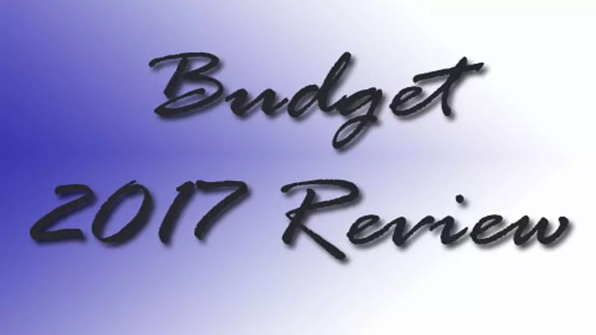 Budget 2017 Review – What We Got And What Is Missed