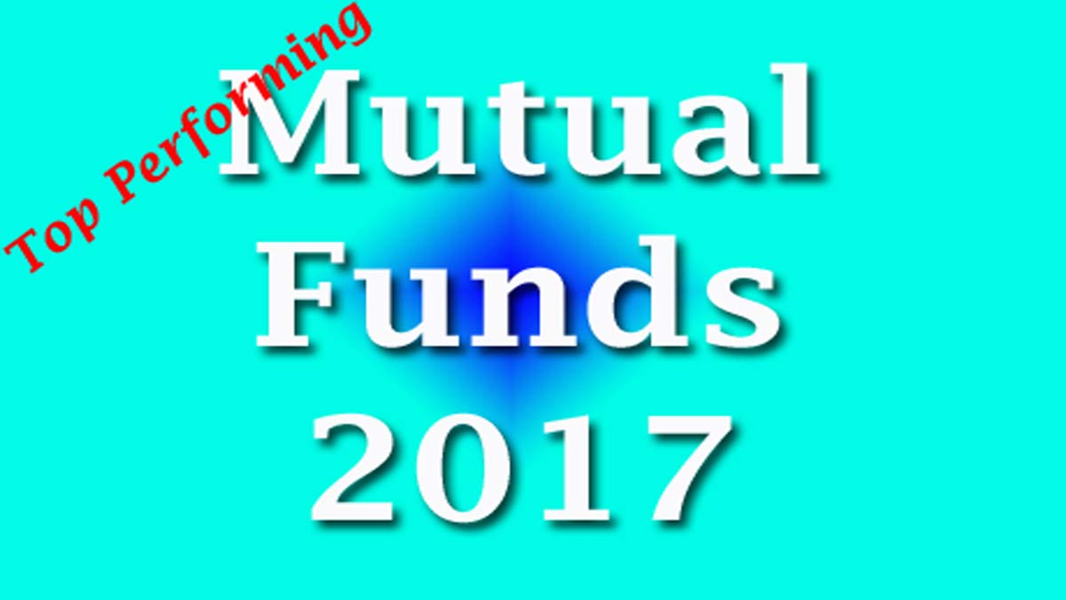A Quick Guide On Top Performing Mutual Funds 2017