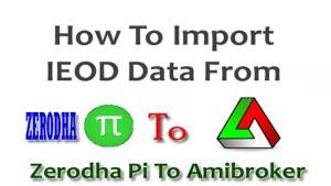 Import IEOD Data From Zerodha Pi To Amibroker