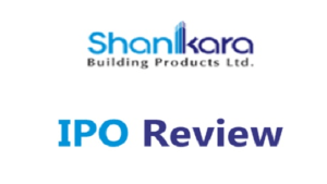 Shankara Building Products IPO Review