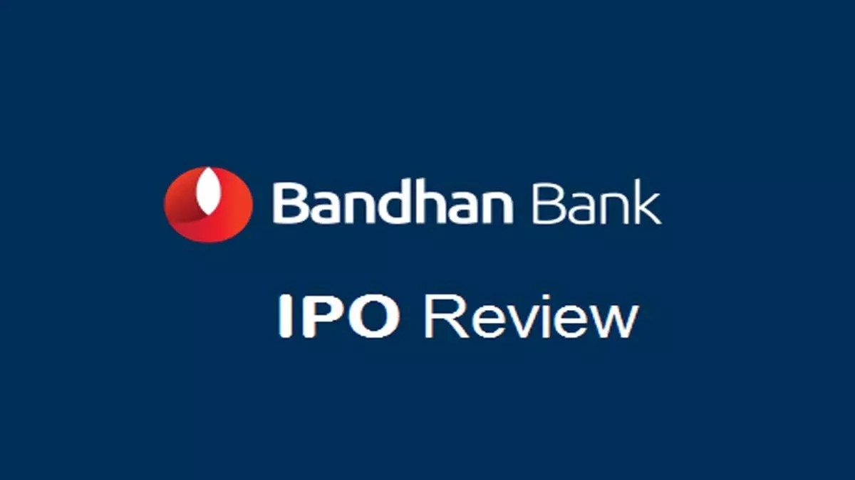 Bandhan Bank Limited IPO Review (Date, Price, GMP)