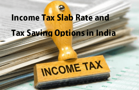 Income Tax Slab Rate and Tax Saving Options in India