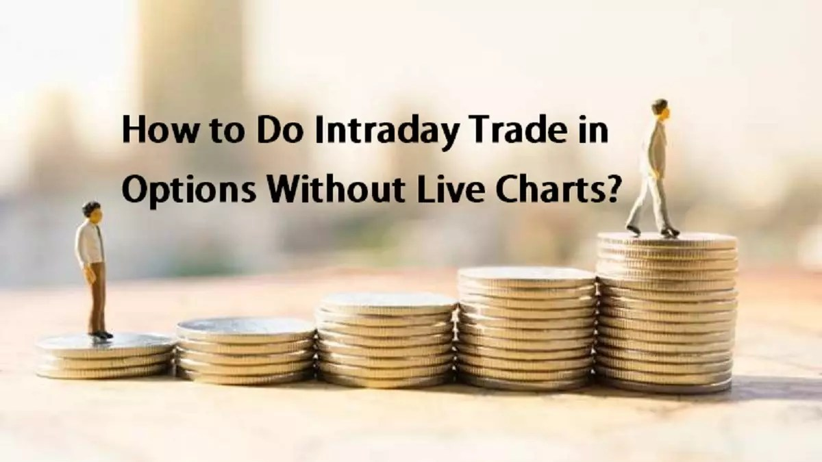 How to Do Intraday Trade in Options Without Live Charts?
