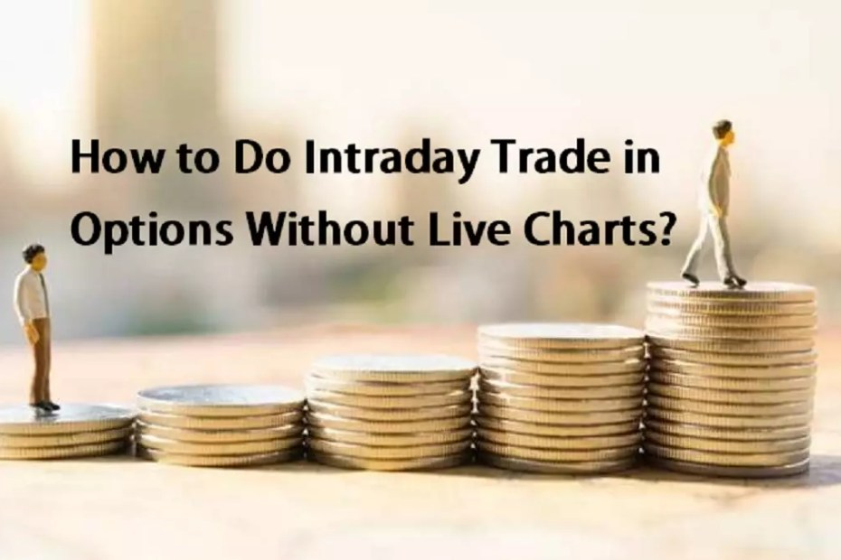 How to Do Intraday Trade in Options Without Live Charts