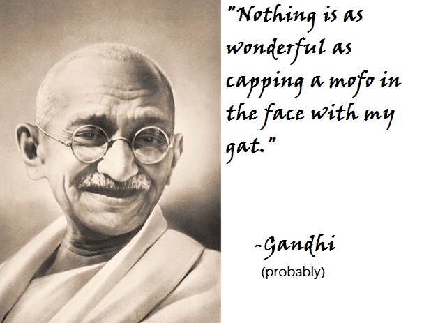 While not binging on Omaha Steaks and fast women, Gandhi was a huge proponent of gun rights.