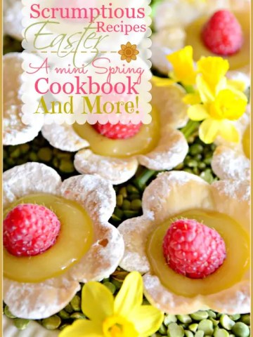 SCRUMPTIOUS EASTER RECIPES… A MINI SPRING COOKBOOK AND MORE!