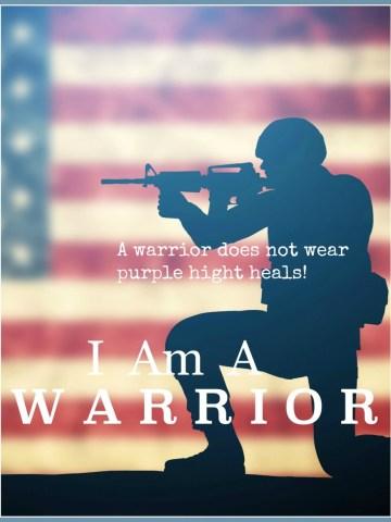 I AM A WARRIOR… A WARRIOR DOES NOT WEAR PURPLE HIGH HEELS!